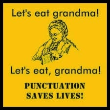Let's eat grandma! Let's eat, grandma! —Punctuation Saves Lives!